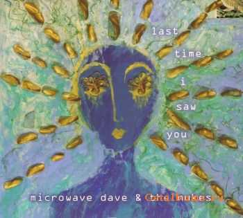 Microwave Dave & The Nukes - Last Time I Saw You (2011)