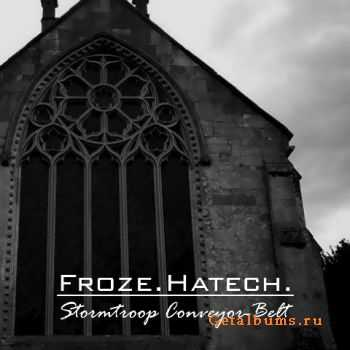Froze.Hatech. - Stormtroop Conveyor-Belt (2011)