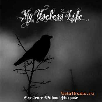 My Useless Life  - Existence Without Purpose [Demo] (2011)