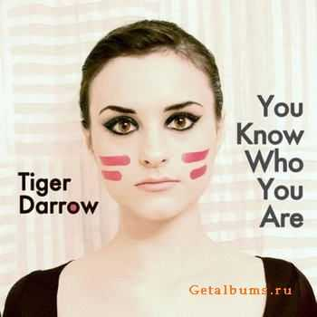 Tiger Darrow - You Know Who You Are (2011)