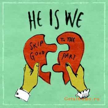 He Is We - Skip To The Good Part [EP] (2011)