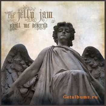 The Jelly Jam - Shall We Descend (2011)
