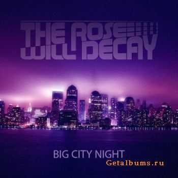 The Rose Will Decay - Big City Night [Single]  (2011)