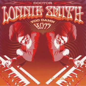 Dr. Lonnie Smith - Too Damn Hot (2004)