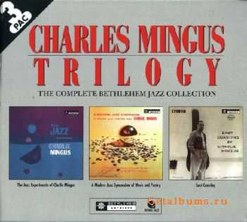 Charles Mingus - Trilogy (The Complete Bethlehem Jazz Collection) 2001