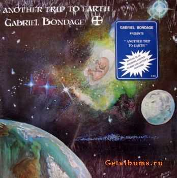 Gabriel Bondage - Another Trip To Earth (1977)