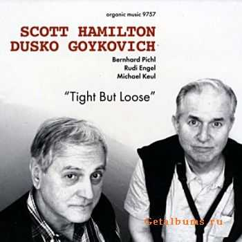 Scott Hamilton & Dusko Goykovich - Tight But Loose (2011)