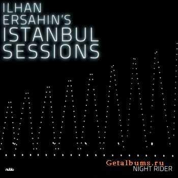 Ilhan Ersahin - Ilhan Ersahin's Istanbul Sessions: Night Rider (2011)