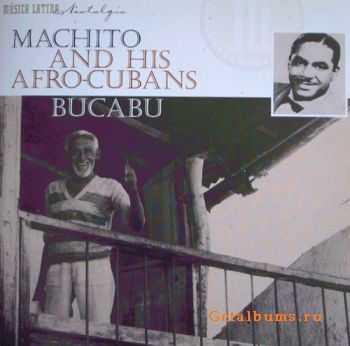 Machito & His Afro-Cubans - Bucabu 1947- '49 (2008)