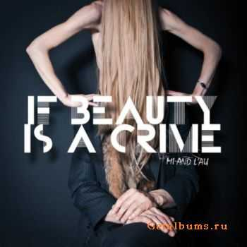 Mi and L'au - If Beauty Is A Crime (2012)