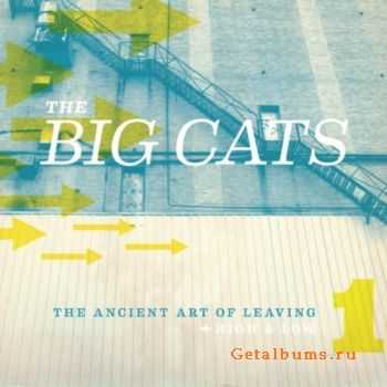 The Big Cats - The Ancient Art Of Leaving: High & Low (2011)