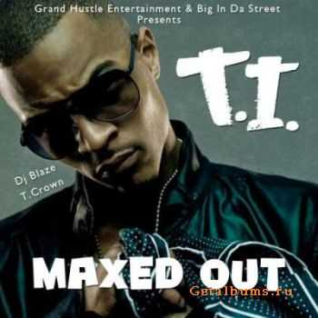 T.I. - Maxxed Out (2011)