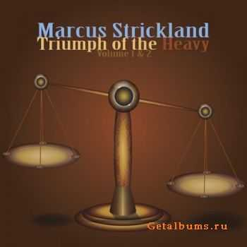 Marcus Strickland - Triumph of the Heavy Vol.1 & 2 (2011)