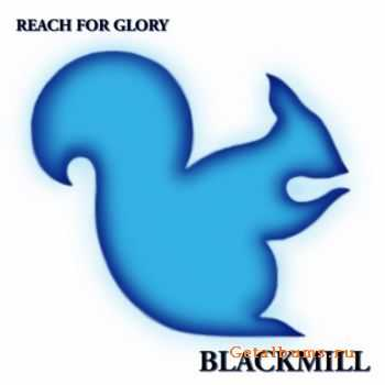 Blackmill - Reach For Glory (2011)
