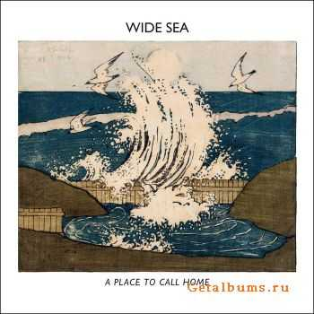 Wide Sea - A Place To Call Home (2011)
