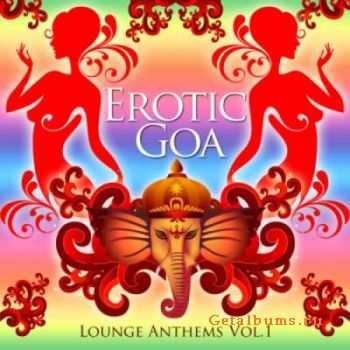 VA - Erotic Goa Lounge Anthems Vol.1 (unmixed tracks) (2009)