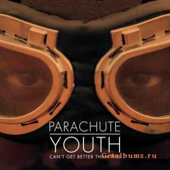 Parachute Youth - Can't Get Better Than This (2011)
