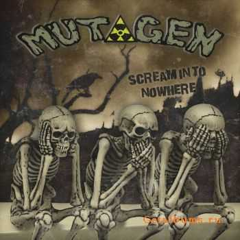 Mutagen - Scream In To Nowhere (2011)