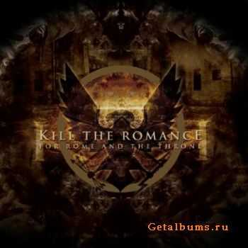 Kill The Romance - For The Rome And The Throne (2011)
