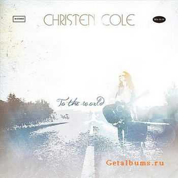 Christen Cole - To The World (2012)