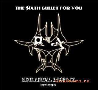 The Sixth Bullet For You - Mechanical Prophet (Single) [2012]