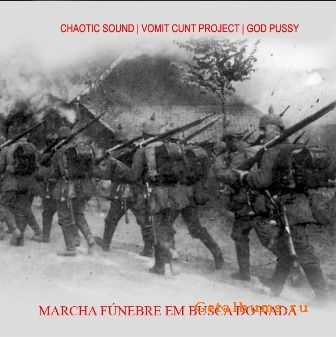Chaotic Sound / Vomit Cunt Project / God Pussy - Marcha Funebre Em Busca Do Nada (2010)