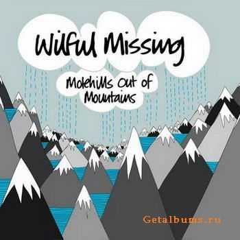Wilful Missing -  Molehills Out Of Mountains (2011)