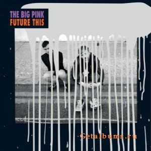 The Big Pink - Future This (2012)