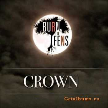 Burn The Fens - Crown [Single] (2011)