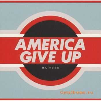 Howler - America Give Up (2012)
