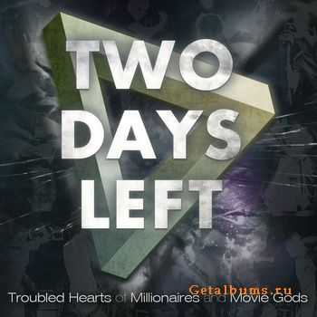 Two Days Left - Troubled Hearts of Millionaires and Move Gods (2011) (2011)