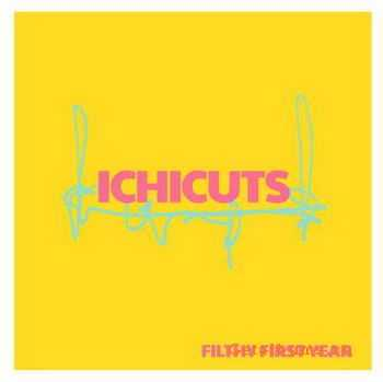 Ichicuts - Filthy First Year (2012)