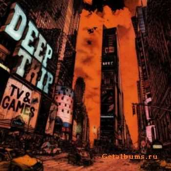 Deep Trip - TV & Games (2011)