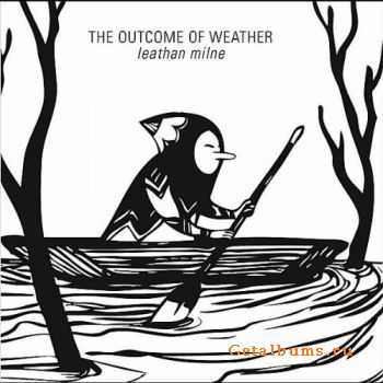 Leathan Milne - The Outcome of Weather (2011)