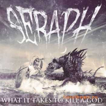 Seraph - What It Takes To Kill A God (2012)