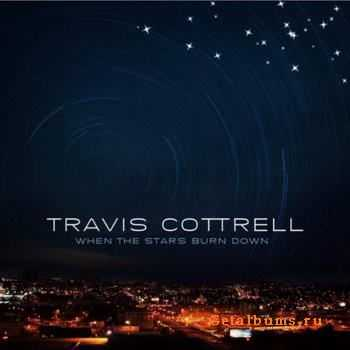 Travis Cottrell - When The Stars Burn Down (2011)