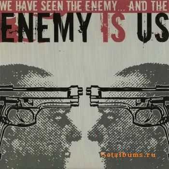 Enemy Is Us - We Have Seen The Enemy... And The Enemy Is Us (2005)