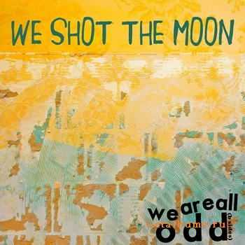 We Shot The Moon - We Are All Odd (2012)