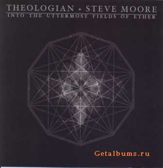 Theologian + Steve Moore - Into The Uttermost Fields Of Ether (2010)