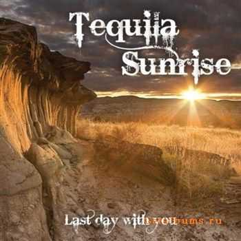 Tequila Sunrise - Last Day With You (2011)
