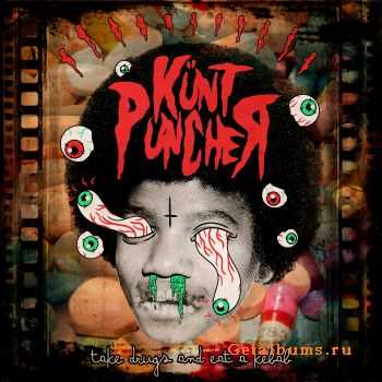 Kunt Puncher - Take Drugs And Eat A Kebab (2011)