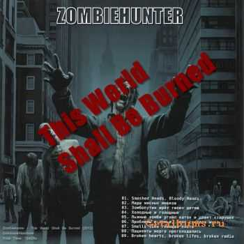 Zombiehunter - This World Shall Be Burned (2012)