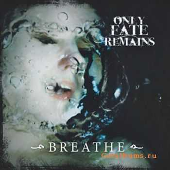 Only Fate Remains - Breathe (2011)