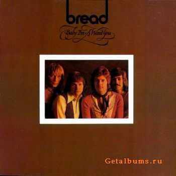 Bread - Baby I'm-A Want You 1972