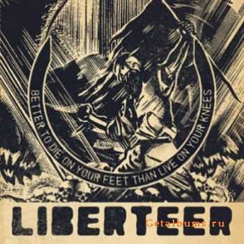 Liberteer - Better To Die On Your Feet Than Live On Your Knees (2012)