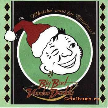 Big Bad Voodoo Daddy - Whatchu' Want For Christmas? (1997)