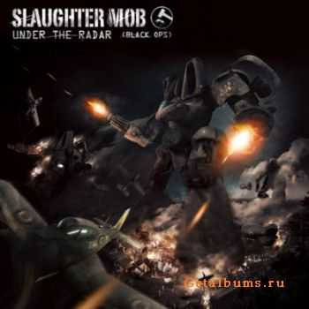 Slaughter Mob - Under The Radar (Black Ops) (2011)