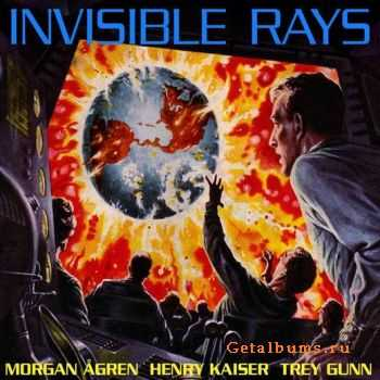 Morgan Agren, Henry Kaiser, Trey Gunn – Invisible Rays 2011
