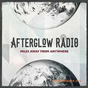 Afterglow Radio - Miles Away From Anywhere (2012)