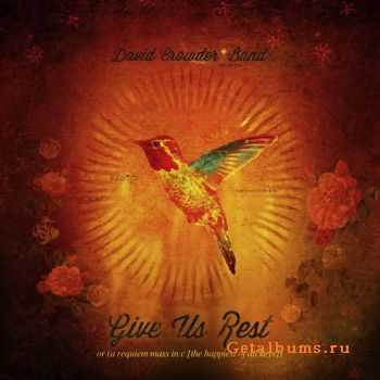 David Crowder Band - Give Us Rest or (A Requiem Mass In C [The Happiest of All Keys]) (2012)